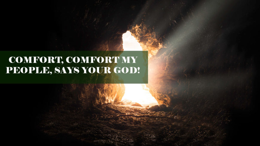 COMFORT, COMFORT MY PEOPLE, SAYS YOUR GOD!